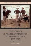 Cover for The Politics of Armenian Migration to North America, 1885-1915