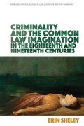 Cover for Criminality and the English Common Law Imagination in the 18th and 19th Centuries