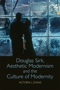 Cover for Douglas Sirk, Aesthetic Modernism and the Culture of Modernity