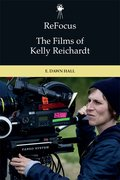 Cover for ReFocus: The Films of Kelly Reichardt