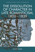 Cover for The Dissolution of Character in Late Romanticism, 1820 - 1839