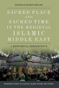 Cover for Sacred Place and Sacred Time in the Medieval Islamic Middle East