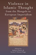 Cover for Violence in Islamic Thought from the Mongols to European Imperialism
