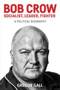 Cover for Bob Crow: Socialist, Leader, Fighter