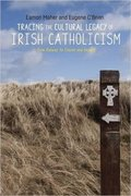 Cover for Tracing the Cultural Legacy of Irish Catholicism - 9781526101068