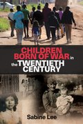 Cover for Children Born of War in the Twentieth Century