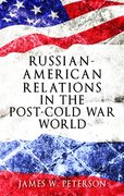 Cover for Russian-American Relations in the Post-Cold War World - 9781526105790