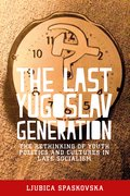 Cover for The Last Yugoslav Generation - 9781526106315
