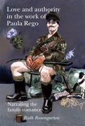 Cover for Love and authority in the work of Paula Rego