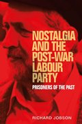 Cover for Nostalgia and the post-war Labour Party