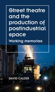 Cover for Street theatre and the production of postindustrial space