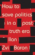 Cover for How to save politics in a post-truth era