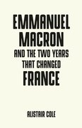 Cover for Emmanuel Macron and the two years that changed France