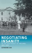 Cover for Negotiating insanity in the southeast of Ireland, 1820-1900