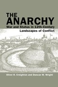 Cover for The Anarchy: War and Status in 12th-Century Landscapes of Conflict