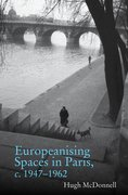Cover for Europeanising Spaces in Paris c. 1947-1962