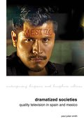 Cover for Dramatized Societies: Quality Television in Spain and Mexico