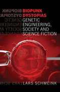 Cover for Biopunk Dystopias Genetic Engineering, Society and Science Fiction