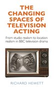 Cover for The Changing Spaces of Television Acting - 9781784992989