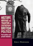 Cover for History, Heritage and Tradition in Contemporary British Politics