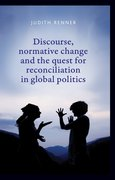 Cover for Discourse, normative change and the quest for reconciliation in global politics