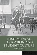 Cover for Irish Medical Education and Student Culture, c.1850-1950