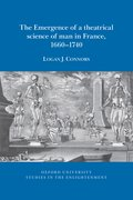 Cover for The emergence of a theatrical science of man in France, 1660-1740