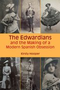 Cover for The Edwardians and the Making of a Modern Spanish Obsession