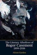 Cover for The Literary Afterlives of Roger Casement, 1899-2016