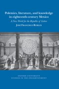 Cover for Polemics, literature, and knowledge in eighteenth-century Mexico