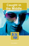 On the edge: Level C Set 1 Book 6 Caught in the Middle