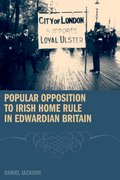 Cover for Popular Opposition to Irish Home Rule in Edwardian Britain