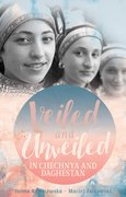 Cover for Veiled and Unveiled in Chechnya and Daghestan