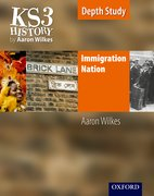 KS3 History by Aaron Wilkes: Immigration Nation Student Book