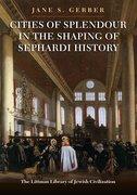 Cover for Cities of Splendour in the Shaping of Sephardi History