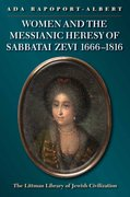 Cover for Women and the Messianic Heresy of Sabbatai Zevi, 1666 - 1816