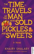 Cover for The Time-Travels of the Man Who Sold Pickles and Sweets