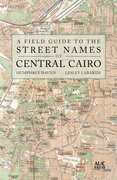 Cover for A Field Guide to the Street Names of Central Cairo