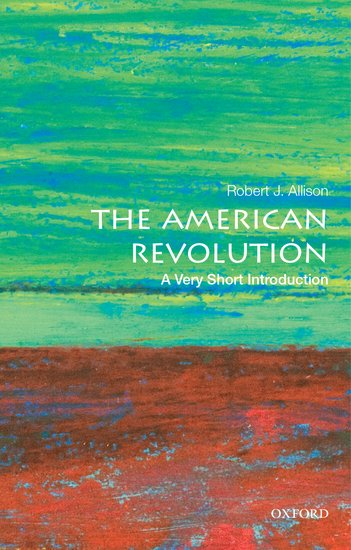 The american revolution a very short introduction robert j the american revolution a very short introduction robert j allison oxford university press fandeluxe Gallery