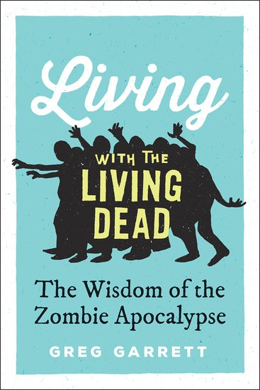 Living with the living dead greg garrett oxford university press fandeluxe Gallery
