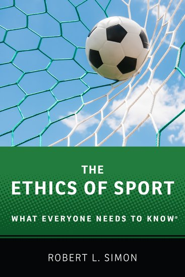 The Ethics of Sport: What Everyone Needs to Know