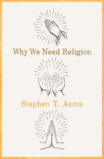 why we need religion stephen t asma oxford university press