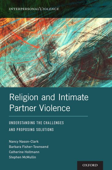 Religion and intimate partner violence nancy nason clark barbara religion and intimate partner violence nancy nason clark barbara fisher townsend catherine holtmann stephen mcmullin oxford university press fandeluxe Gallery