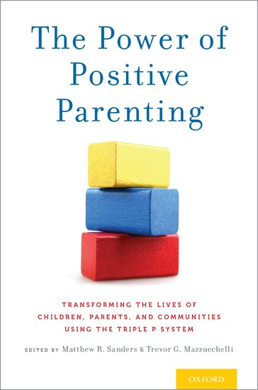 The power of positive parenting matthew r sanders trevor g the power of positive parenting matthew r sanders trevor g mazzucchelli oxford university press fandeluxe Image collections