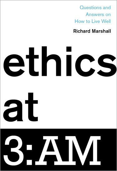 Image result for Richard Marshall, Ethics at 3:AM: Questions and Answers on How to Live Well,