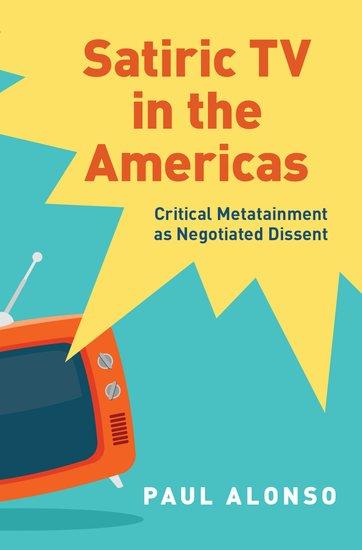 Satiric Tv In The Americas Paul Alonso Oxford University Press
