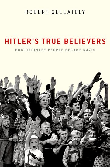 Hitler's True Believers - Robert Gellately - Oxford University Press
