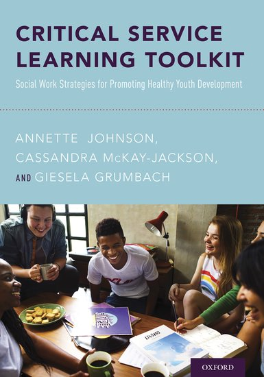 Critical Service Learning Toolkit   Annette Johnson; Cassandra  McKay Jackson; Giesela Grumbach   Oxford University Press