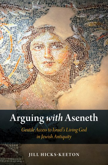 Arguing with Aseneth: Gentile Access to Israel's Living God in Jewish Antiquity Book Cover
