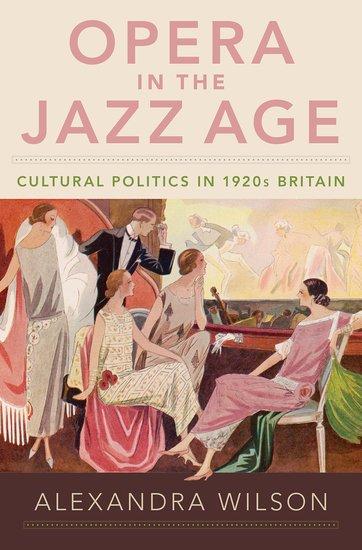 Opera In The Jazz Age Alexandra Wilson Oxford University Press